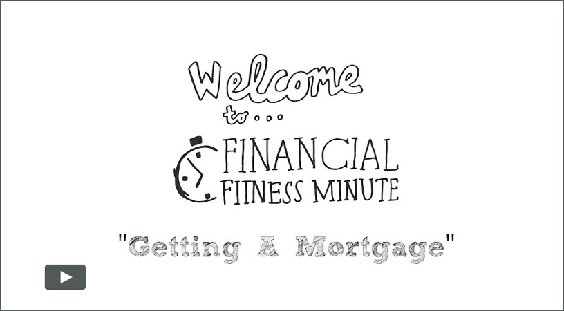 welcome to financial fitness minute getting a mortgage